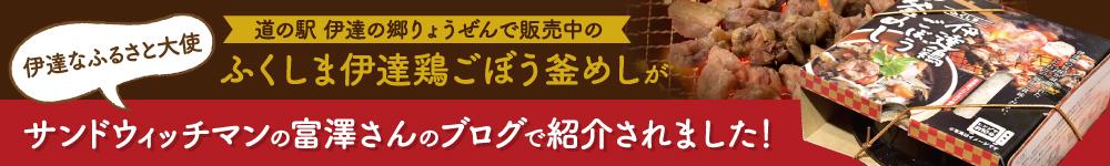 ふくしま伊達鶏ごぼう釜めしがサンドイッチマンの富澤さんのブログで紹介されました!